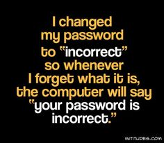 LOL helpful hint for computer passwords.. not a bad idea. I usually forget my passwords