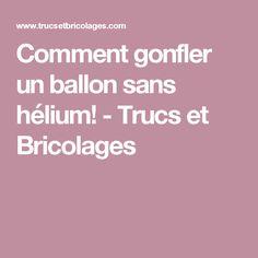 Comment gonfler un ballon sans hélium! - Trucs et Bricolages