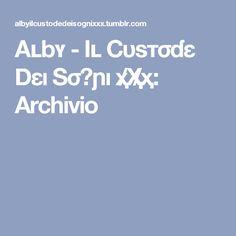 Aʟbʏ - Iʟ Cυѕтσɗε Dεı Sσɢɲı ҳ̸Ҳ̸ҳ: Archivio