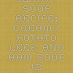 Hearty Soup Recipe: Creamy Potato Leek and Ham Soup - 12 Tomatoes