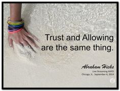 Trust and allowing are the same thing. Abraham-Hicks Quotes (AHQ3248) #workshop #allowing