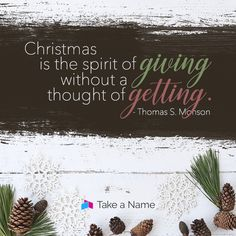 """Christmas is the spirit of giving without a thought of getting."" - Thomas S. Monson"