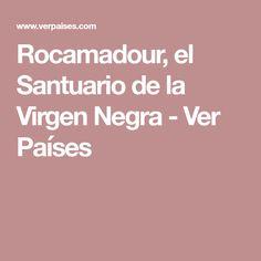 Rocamadour, el Santuario de la Virgen Negra - Ver Países