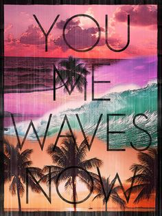 you me waves now!
