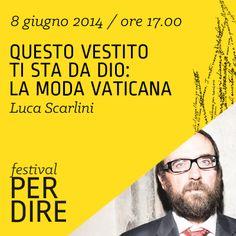 Luca Scarlini   8 giugno 2014   ore 17.00 wwww.festivalperdire.com #perdire14