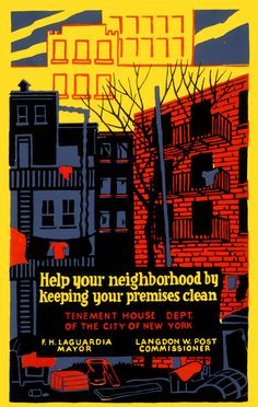 "This poster was created for the Tenement House Dept. of New York City to promote cleanliness in public housing, c. 1936. ""Help your neighborhood by keeping your premises clean Tenement House Dept. of the City of New York : F.H. La Guardia, Mayor : Langdon W. Post, Commissioner."" Illustrated by the WPA Federal Art Project."