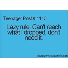 Teenager post  ... unless it's my phone.... and...... my crush is texting me then I dive to the ground and resume my position on the couch and reinforce the rule.