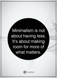 Minimalism is not about having less. It's about making room for more of what matters.  #powerofpositivity #positivewords  #positivethinking #inspirationalquote #motivationalquotes #quotes #life #love #minimalism #hope #faith #honesty #loyalty #trust #truth