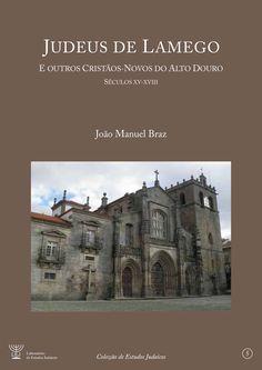 Judeus de Lamego   E outros cristãos-novos do Alto Douro (Séc. XV a XVIII)   Nuno Borrego