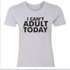 """ONLY 1 LEFT! """"I Can't Adult Today"""" tee Ladies boyfriend tee. 40% polyester.  60% cotton.  Made in Indonesia.  Designed and printed in Utah.  Price firm unless bundled.  Photos courtesy of Salt Lake Clothing. Salt Lake Clothing Tops Tees - Short Sleeve"""