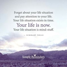 Your life is now