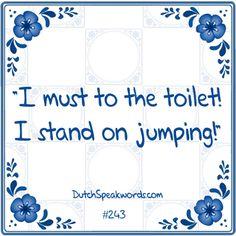 Ik moet naar het toilet, ik sta op springen.