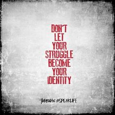 Keep your identity in CHRIST; don't let the the struggles you are going through define you  selah.