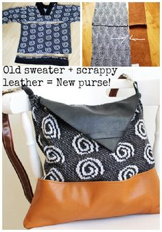 Use an old sweater and leather scraps (old purse?) to make a new bag!