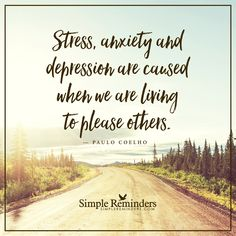 Stress is caused by Stress, anxiety and depression are caused when we are living to please others. — Paulo Coelho