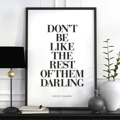 Don't Be Like the Rest of Them Darling http://www.notonthehighstreet.com/themotivatedtype/product/don-t-be-like-the-rest-of-them-darling-chanel-quote @notonthehighst #notonthehighstreet More