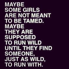 I'm a little wild, so, run with me?(: