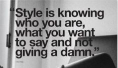Style is knowing who you are, what you want to say and not giving a damn. #quote #style
