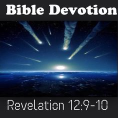 "Devotion: Revelation 12:9-10 ""The great dragon was hurled down—that ancient serpent called the devil, or Satan, who leads the whole world astray. He was hurled to the earth, and his angels with him. Then I heard a loud voice in heaven say: ""Now have come the salvation and the power and the kingdom of our God, and the authority of his Messiah. For the accuser of our brothers and sisters, who accuses them before our God day and night, has been hurled down."" http://bible.com/111/rev.12.9-10.niv"