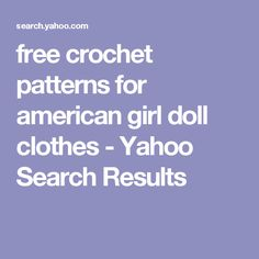 free crochet patterns for american girl doll clothes - Yahoo Search Results
