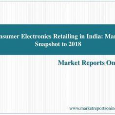 Market Reports On India Consumer Electronics Retailing in India: Market Snapshot to 2018 www.marketreportsonindia.com   Summary Contact No: +922781077. http://slidehot.com/resources/consumer-electronics-retailing-in-india-market-snapshot-to-2018.46104/