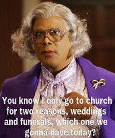 10 Celebs Who've Been Criticized for Their Faith and Didn't Back Down● an actual article as pinner above stated. its not just a meme :) tho madea is Always funny, Tyler Perry, and is on this list. Madea Humor, Madea Funny Quotes, Movie Quotes, Funny Memes, Hilarious, Funeral, Madea Movies, Lisa, Just For Laughs