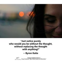 Byron Katie Quotes and Gems has members. Welcome to Byron Katie Quotes and Gems Group. Soul Shine, Daily Wisdom, Byron Katie, Thich Nhat Hanh, Self Realization, Carl Jung, Mystic, Meditation, Spirituality