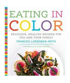 Eating in Color: Delicious, Healthy Recipes for You and Your Family, by Frances Largeman-Roth: Watch your family devour the Grilled Shrimp Tacos and Berry-Nectarine Trifle, while you sit back and sip a couple of Watermelon-Cucumber Coolers.