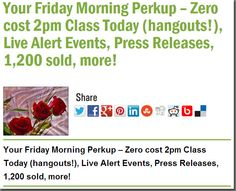 Your Friday Morning Perkup – Zero cost 2pm Class Today (hangouts!), Live Alert Events, Press Releases, 1,200 sold, more!