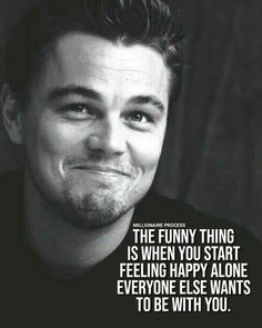 The Funny thing is when you start feeling happy alone - Everyone else wants to be with you - Motivation - Mindset quotes funny quotes funny funny hilarious funny life quotes funny Wisdom Quotes, True Quotes, Great Quotes, Quotes To Live By, Motivational Quotes, Inspirational Quotes, Work Quotes, Work Sayings, Super Quotes