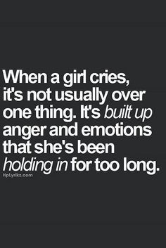 When a girl cries.