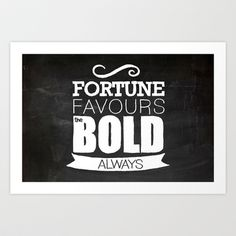 Fortune favours the BOLD (Always) - Chalkboard Art Print by kucheepoo - $14.98