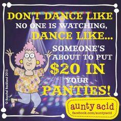 Aunty...THAT MAKES ME FEEL LIKE DANCING