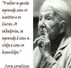 cora coralina (1889-1985) Cora Carolina Frases, Lyric Quotes, Lyrics, Jean Paul Sartre, Einstein, Thinking Of You, Wisdom, Humor, Sayings