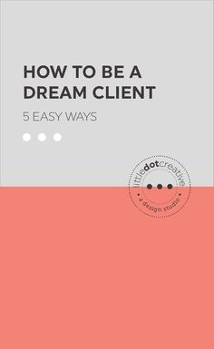 How to be a dream client. 5 easy ways on www.littledotcreative.com