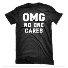 #OMG No One Cares Sassy Quote Shirt Funny Girl by FunnyGirlTees