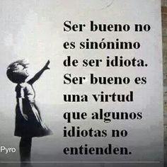 Ser bueno no es sinonimo de ser idiota