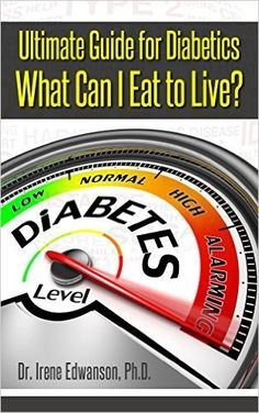 Ultimate Guide for Diabetics: What Can I Eat To Live? (diabetes diet, diabetes nutrition, diabetes cure Book by Irene Edwanson Diabetic Cookbook, Diabetic Tips, Diabetes Books, Diabetes Diet, What Can I Eat, Marriage Help, Eat To Live, Diabetic Friendly, Healthier You