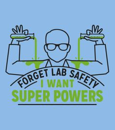 """Forget Lab Safety. I Want Super Powers.""  Great t-shirt for boys and girls.  Funny science tees."