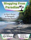 Free Kindle Book -  [Business & Money][Free] Blogging from Paradise: 13 Steps to Become an Unstoppable Networking Machine
