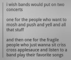 I'm the second one, I want to hear their talent, not drown it out. I'm not gonna pay hundreds to see a band then not hear them.