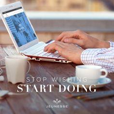 Stop wishing, start doing.    https://vno.jeunesseglobal.com