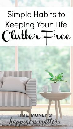 Follow these Simple Habits to Keeping Your Life Clutter Free, and in time develop a successful routine to keep it that way. Click through to learn how! #organizingclutter