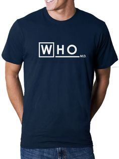 "Get it? Its Doctor Who! Cuz they have the logo from House... who was a doctor. And then the word Who. Cuz everyone's always like ""Doctor who?"" Yeah..."