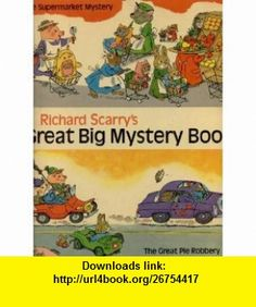 RICHARD SCARRYS GREAT BIG MYSTERY BOOK THE GREAT PIE ROBBERY  THE SUPERMARKET MYSTERY Richard Scarry ,   ,  , ASIN: B000IOGSBI , tutorials , pdf , ebook , torrent , downloads , rapidshare , filesonic , hotfile , megaupload , fileserve