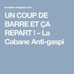 UN COUP DE BARRE ET ÇA REPART ! – La Cabane Anti-gaspi