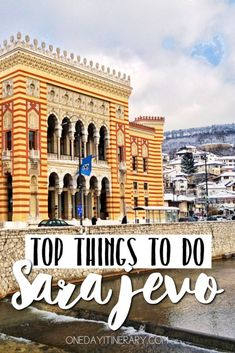 Sarajevo Bosnia and Herzegovina Top things to do