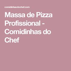 Massa de Pizza Profissional - Comidinhas do Chef