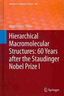 Hierarchical macromolecular structures : 60 years after the Staudinger Nobel Prize. I / Virgil Percec, editor
