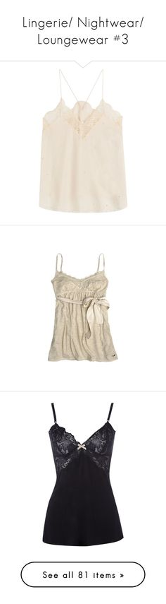 """""""Lingerie/ Nightwear/ Loungewear #3"""" by hollygracem ❤ liked on Polyvore featuring intimates, camis, tops, beige, silk lace cami, lace cami, silk cami, lacy camisole, layering cami and tank tops"""